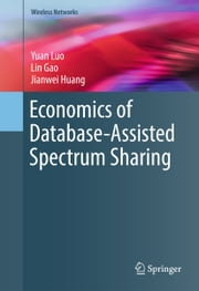 Economics of Database-Assisted Spectrum Sharing ebook by Yuan Luo,Lin Gao,Jianwei Huang
