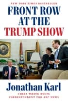 Front Row at the Trump Show ebook by Jonathan Karl