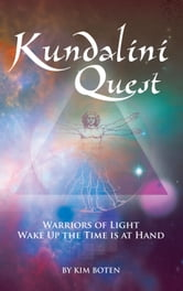 Kundalini Quest - Warriors of light, wake up—the time is at hand ebook by by Kim Boten