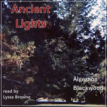 Ancient Lights audiobook by Algernon Blackwood