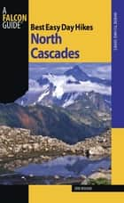 Best Easy Day Hikes North Cascades ebook by Erik Molvar