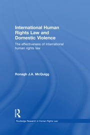 International Human Rights Law and Domestic Violence - The Effectiveness of International Human Rights Law ebook by Ronagh J.A. McQuigg