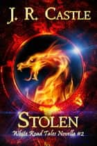 Stolen - White Road Tales, #2 ebook by J. R. Castle