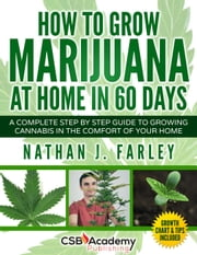 How to grow Marijuana at Home in 60 days ebook by Nathan J. Farley