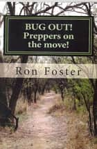 Bug Out! Preppers on the Move! ebook by Ron Foster