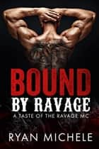 Bound by Ravage - A Taste of the Ravage MC ebook by