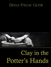 Clay in the Potter's Hands ebook by Diana Pavlac Glyer