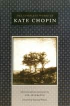 The Complete Works of Kate Chopin ebook by Kate Chopin, Per Seyersted, Edmund Wilson