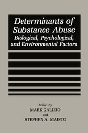 Determinants of Substance Abuse - Biological , Psychological, and Environmental Factors ebook by Mark Galizio,Stephen A. Maisto