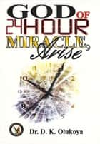 God of 24 Hour Miracles, Arise ebook by