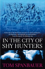 In the City of Shy Hunters ebook by Tom Spanbauer