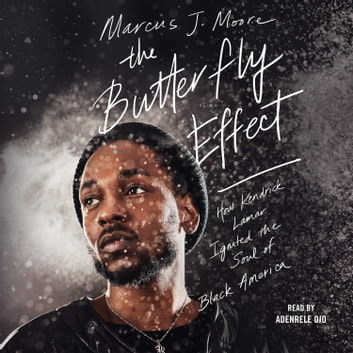The Butterfly Effect - How Kendrick Lamar Ignited the Soul of Black America 有聲書 by Marcus J. Moore