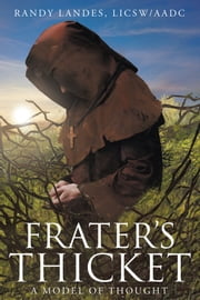 Frater's Thicket - A Model of Thought ebook by Randy Landes, LICSW  AADC