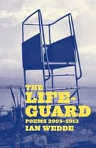 The Lifeguard - Poems 2008-2013 ebook by Ian Wedde