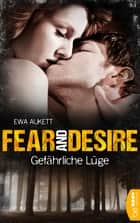 Fear and Desire: Gefährliche Lüge eBook by Ewa Aukett