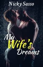 My Wife's Dreams ebook by Nicky Sasso