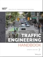 Traffic Engineering Handbook ebook by Anurag Pande, ITE (Institute of Transportation Engineers), Brian Wolshon