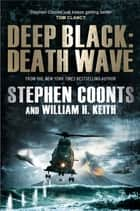 Deep Black: Death Wave ebook by Stephen Coonts, William H. Keith
