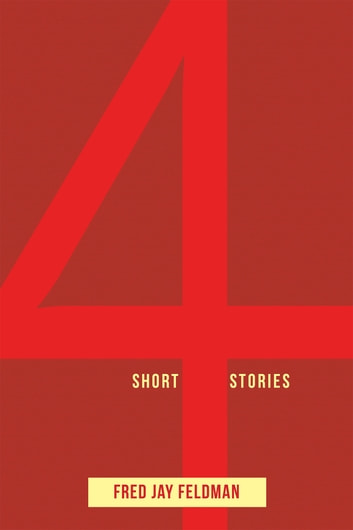 4 Short Stories ebook by Fred Jay Feldman