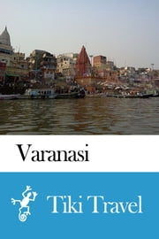 Varanasi (India) Travel Guide - Tiki Travel ebook by Tiki Travel
