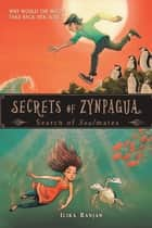 Secrets of Zynpagua - Search of Soul Mates ebook by Ilika Ranjan