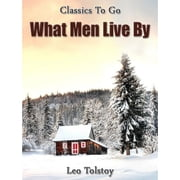 What Men Live By ebook by Leo Tolstoy