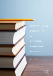 Motivational Regulation in Foreign Language Learning ebook by Kun Li