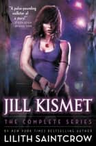 Jill Kismet - The Complete Series ebook by Lilith Saintcrow