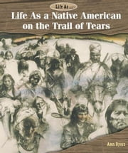 Life As a Native American on the Trail of Tears ebook by Byers, Ann