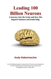 Leading 100 Billion Neurons: A journey into the brain and how this impacts business and leadership ebook by Andy Habermacher