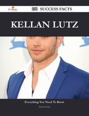 Kellan Lutz 108 Success Facts - Everything you need to know about Kellan Lutz ebook by Dennis Poole