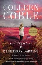 Twilight at Blueberry Barrens ebook by Colleen Coble