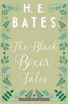 The Black Boxer Tales ebook by H.E. Bates