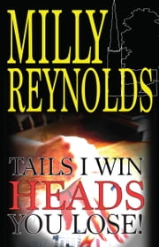 Tails I Win, Heads You Lose ebook by Milly Reynolds