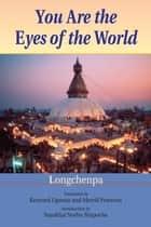 You Are the Eyes of the World ebook by Longchenpa, Kennard Lipman, Merrill Peterson