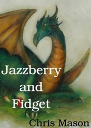 Jazzberry and Fidget ebook by Chris Mason
