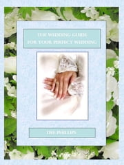 The Wedding Guide For Your Perfect Wedding ebook by Dee Phillips