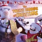 The Twelve Rabbids of Christmas ebook by James Stern,Patrick Spaziante