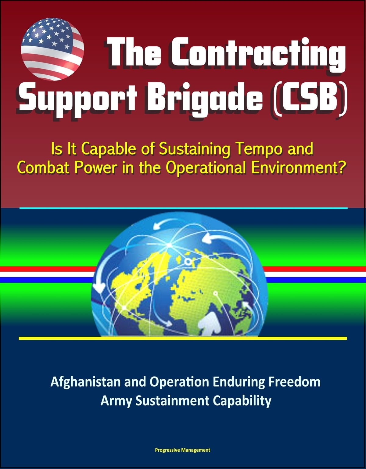 The Contracting Support Brigade (CSB): Is It Capable of Sustaining Tempo  and Combat Power in the Operational Environment? Afghanistan and Operation