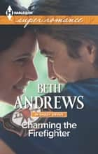 Charming the Firefighter ebook by Beth Andrews