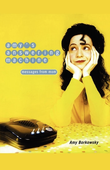Amy's Answering Machine - Messages from Mom ebook by Amy Borkowsky