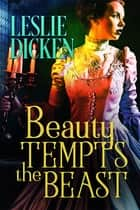 Beauty Tempts the Beast eBook by Leslie Dicken