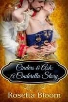 Cinders & Ash: A Cinderella Story - Passion-Filled Fairy Tales, #3 ebook by Rosetta Bloom