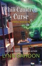 Chili Cauldron Curse - A Delightful Culinary Mystery with Magic ebook by Lynn Cahoon