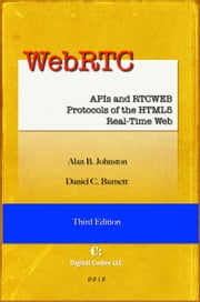WebRTC: APIs and RTCWEB Protocols of the HTML5 Real-Time Web, Third Edition ebook by Alan B. Johnston