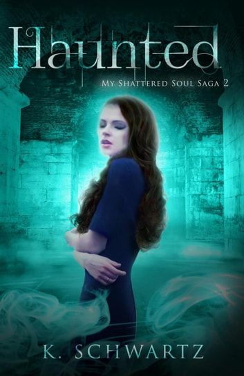Haunted - My Shattered Soul Saga, #2 ebook by Kristine Schwartz
