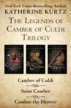 The Legends of Camber of Culdi Trilogy ebook by Katherine Kurtz