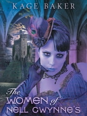 The Women of Nell Gwynne's ebook by Kage Baker,J.K. Potter