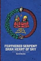 Feathered Serpent, Dark Heart of Sky - Myths of Mexico ebook by David Bowles