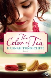 The Color of Tea - A Novel ebook by Hannah Tunnicliffe